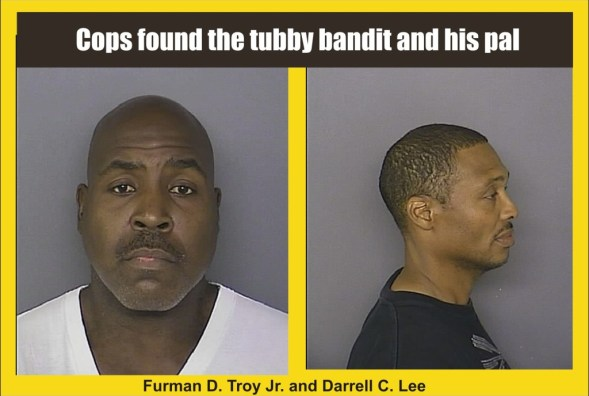 Cops found Tubby Bandit and his pal