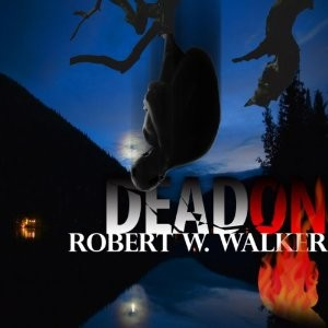 DEAD ON by Robert W. Walker available in paperback, Kindle and audio book.  Click here for free five minute sample.