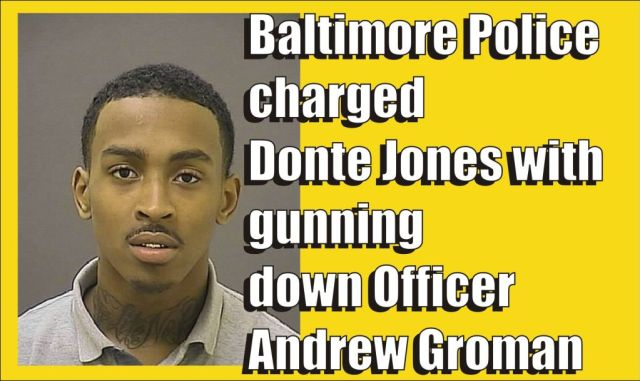 Donte Jones charged by Baltimore Police with attempted murder of Baltimore Police Officer Andrew Groman