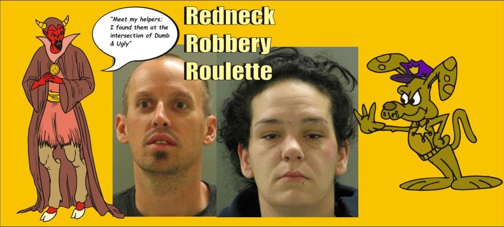 Dumb and Ugly redneck robbers of New Castle