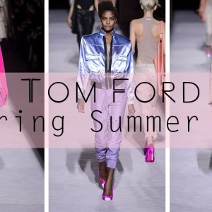 Tom Ford Spring Summer 18 collection, New York Fashion Week 18, New York Fashion Week Spring Summer 2018