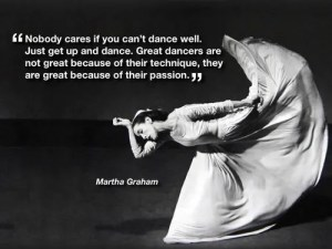 Nobody-cares-if-you-cant-dance-well.-Just-get-up-and-dance.-Great-dancers-are-not-great-because-of-their-technique-they-are-great-because-of-their-passion-Martha-Graham-quote