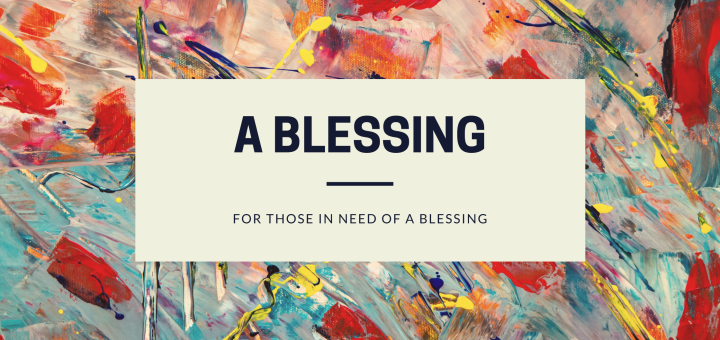"Abstract painting in the background with the text ""A blessing for those in need of a blessing"""