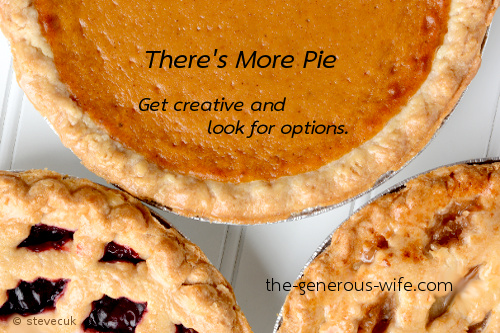 There's More Pie - Get creative and look for options.