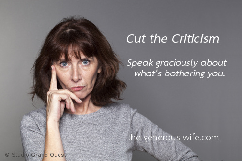 Cut the Criticism - Speak graciously about what's bothering you.