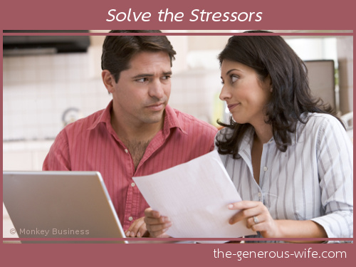 Solve the Stressors - Ask your husband to brainstorm solutions with you. Baby steps work best.