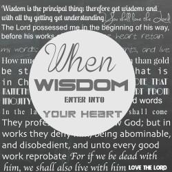 when wisdom enter into your heart