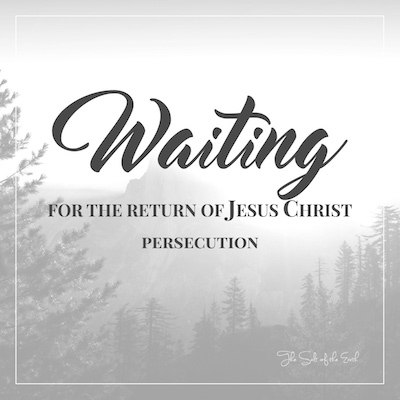 Waiting for the return of Jesus: Persecution