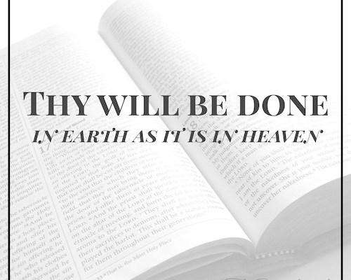 Thy will be done in earth as it is in heaven