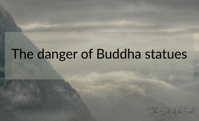 The danger of buddha statues