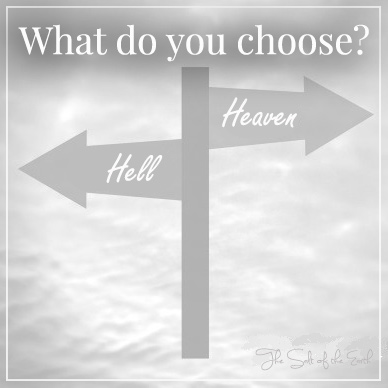 What do you choose? Heaven or hell?