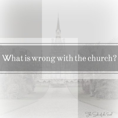What is wrong with the church