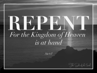 Repent for the Kingdom of Heaven is at hand