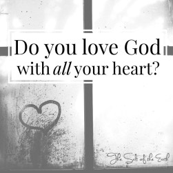 Do you love God with all your heart?