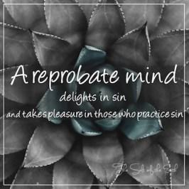 reprobate mind delights in sin