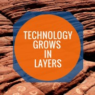 Technology Grows in Layers