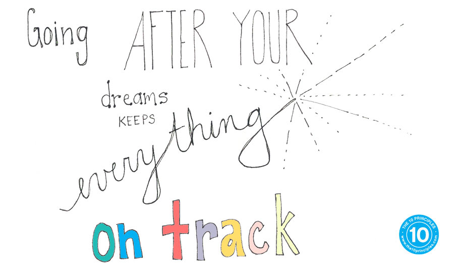 Going after your dreams keeps everything on track