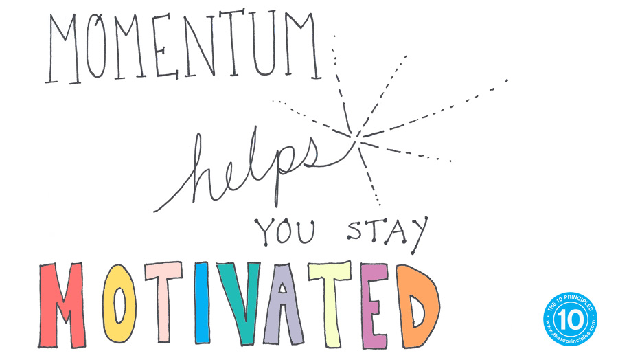 Stay Motivated - Momentum helps you stay motivated