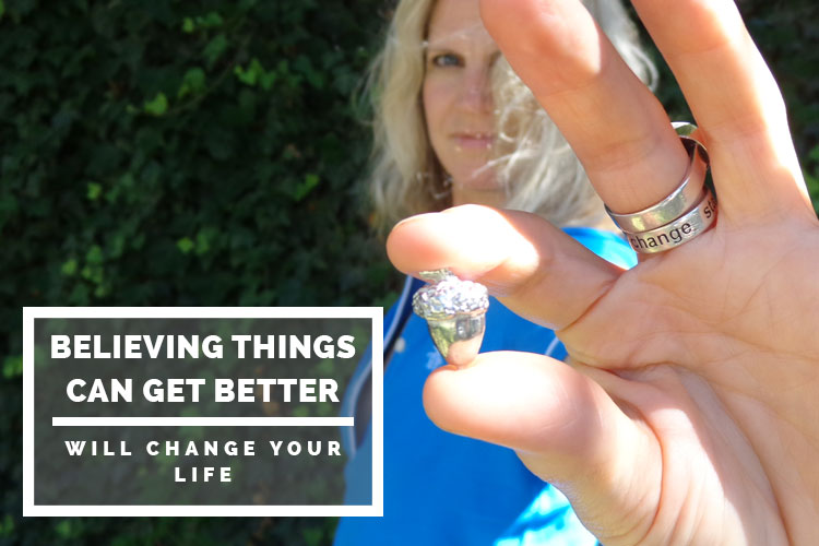 Believing things can get better will change your life