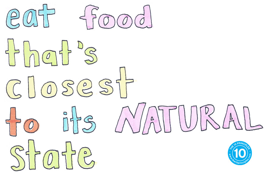 Eat food that's closest to its NATURAL state