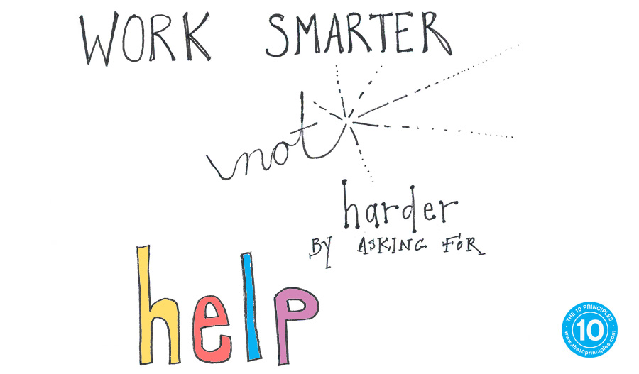 Work Smarter not harder by asking for help