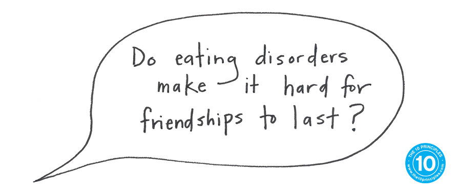 Do eating disorders make it hard for friendships to last?