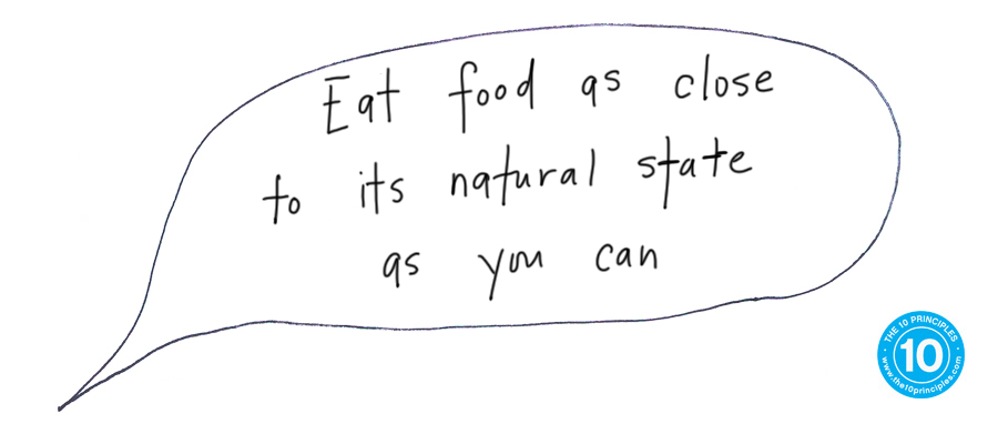 Eat food as close to its natural state as you can