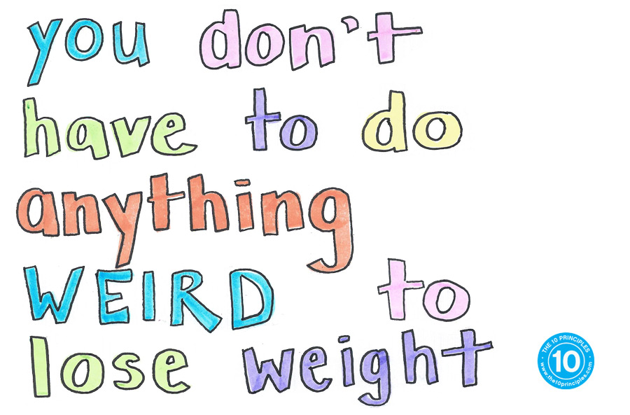 You don't have to do anything weird to lose weight