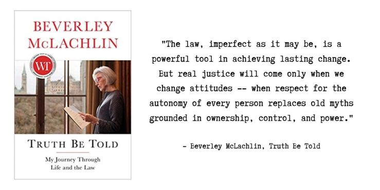 "Truth Be Told book cover and quote by Beverley McLachlin ""The law, imperfect as it may be, is a powerful tool in achieving lasting change."""