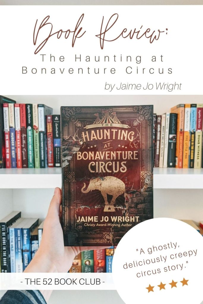 The Haunting at Bonaventure Circus by Jaime Jo Wright -- A ghostly, deliciously creepy circus story.