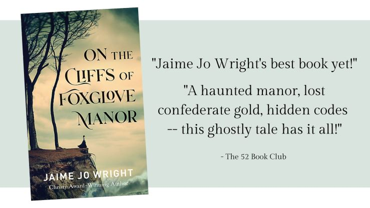 Jaime Jo Wright's best book yet! On the Cliffs of Foxglove Manor. A haunted manor, lost confederate gold, hidden codes -- this ghostly tale has it all!
