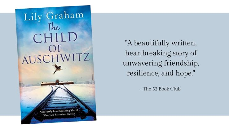 The Child of Auschwitz by Lily Graham -- a beautifully written, heartbreaking story of unwavering friendship, resilience, and hope.