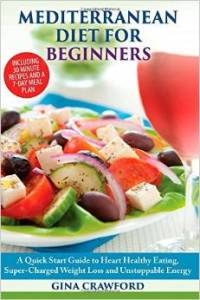 Mediterranean Diet For Beginners A Quick Start Guide To Heart Healthy Eating Super Charged Weight Loss And Unstoppable Energy Book Review