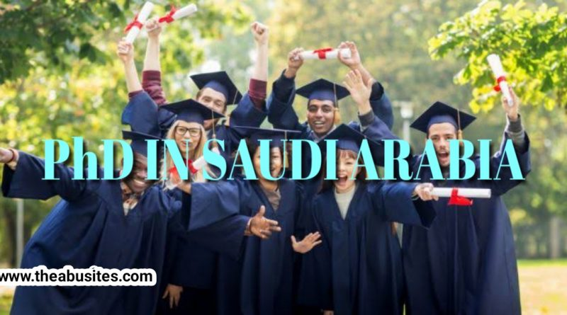PhD in Saudi Arabia: Full Guide to PhD Scholarships in Saudi Arabia 2020-21 [Updated] 1