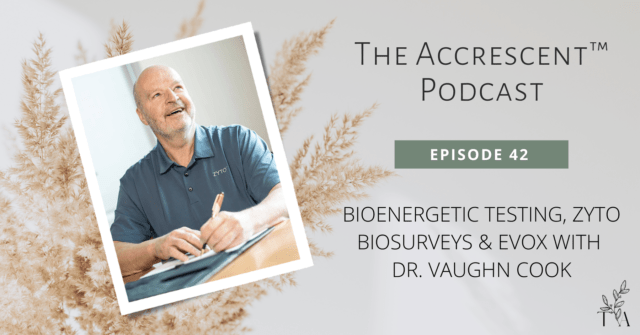 The Accrescent™ Podcast Ep. 42 - ZYTO Bioenergetic Testing w/Dr. Vaughn Cook