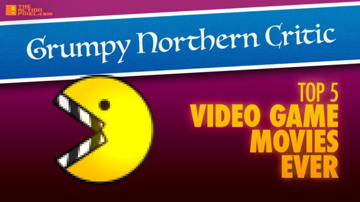 Grumpy nothern critic. TOP 5 video GAME movies ever. the action pixel. @theactionpixel