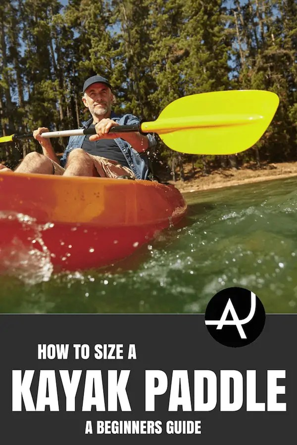 How To Size A Kayak Paddle - The Adventure Junkies