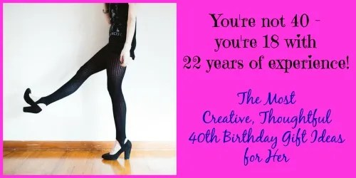 Make Her 40th Birthday A Positive Experience Thoughtful Gift Ideas