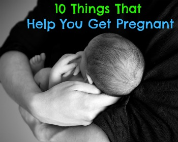 10 Things That Help You Get Pregnant