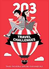 203 Travel Challenges: Travel the World. Explore Your Inner Self
