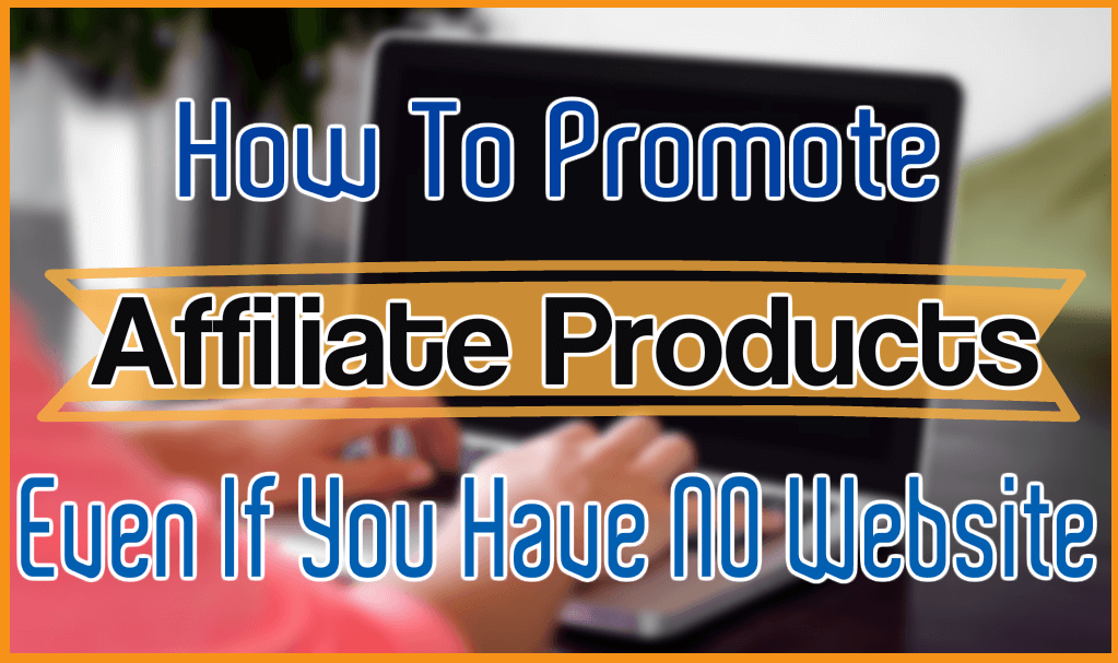 How To Promote Affiliate Products From Clickbank Amazon and JVZoo With or Without A Website - How to do Affiliate Marketing without a Website