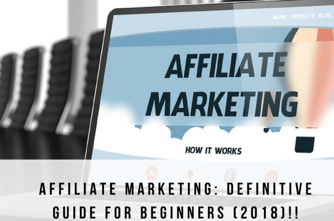 Affiliate Marketing: Definitive Guide for Beginners 2018!!