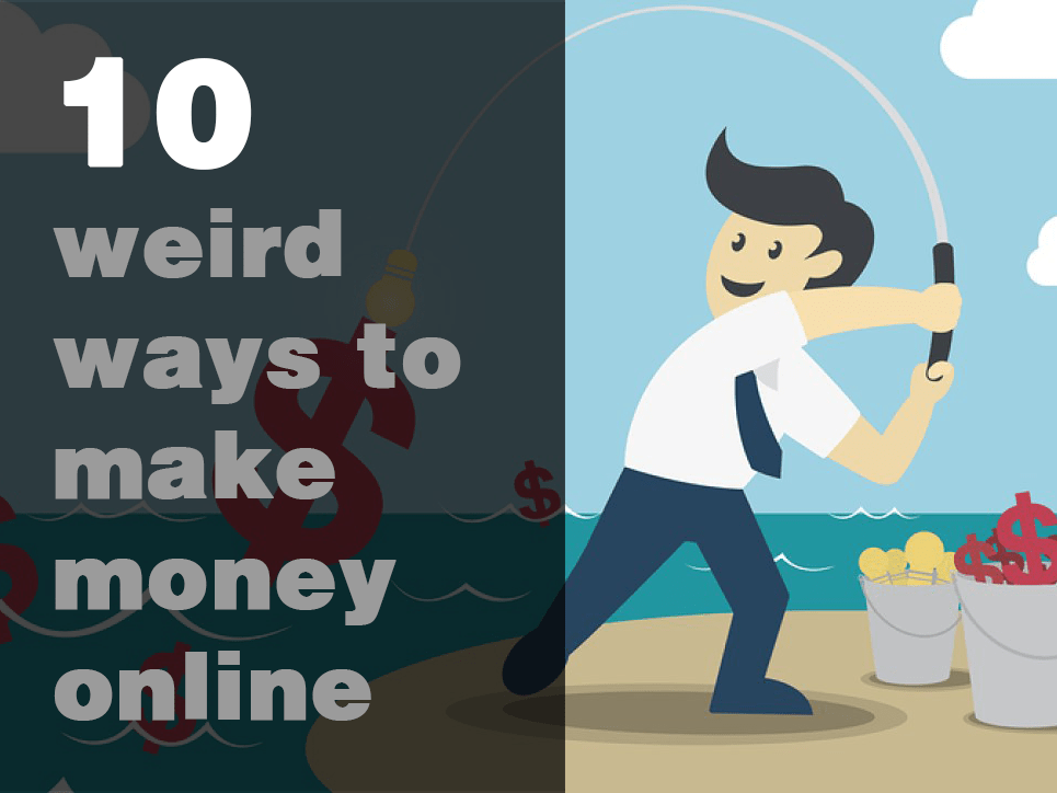 10 weird ways to make money online 2019