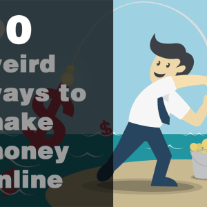 10 weird ways - 10 weird ways to make money online 2019