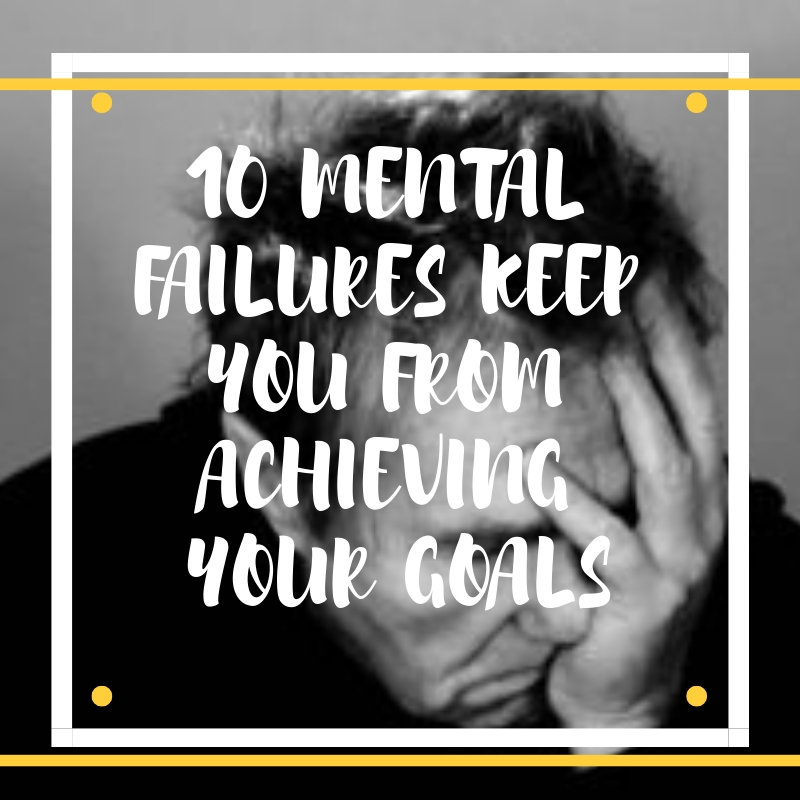 post61 - 10 Mental Failures keep you from Achieving your Yearly Goals