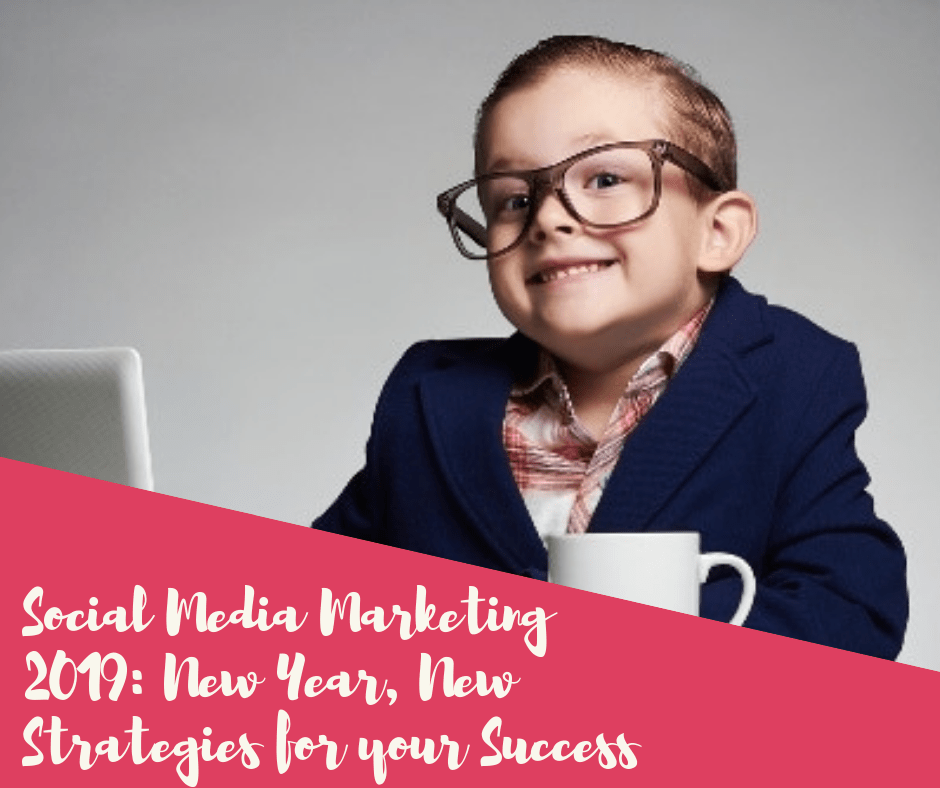 Social Media Marketing 2019: New Year, New Strategies for Your Success