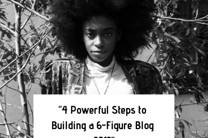 post69 - 4 Powerful Steps to Building a 6 Figure Blog