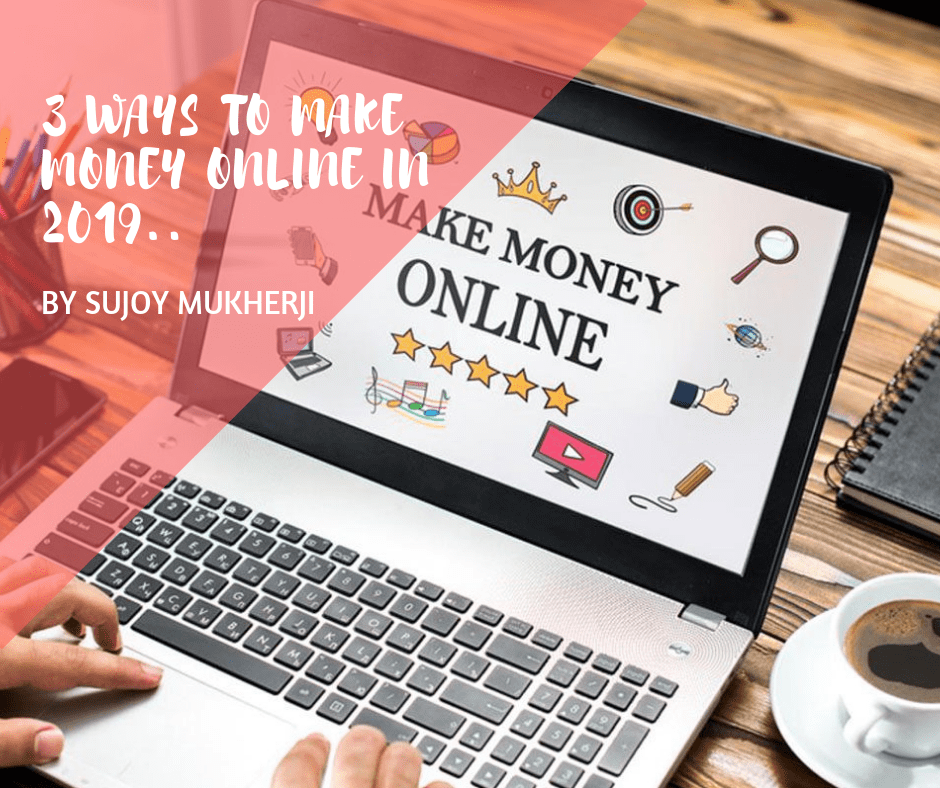 3 Ways to Make Money Online in 2019