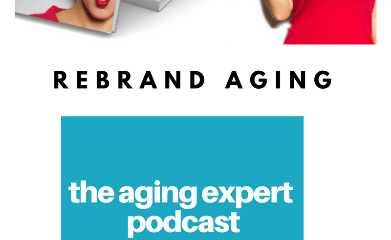Rebrand Aging - The Aging Expert Podcast