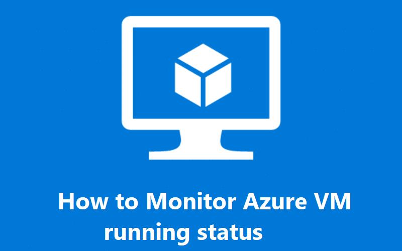 How to Monitor Azure VM running status
